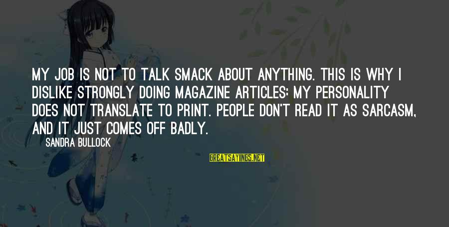Dislike My Job Sayings By Sandra Bullock: My job is not to talk smack about anything. This is why I dislike strongly