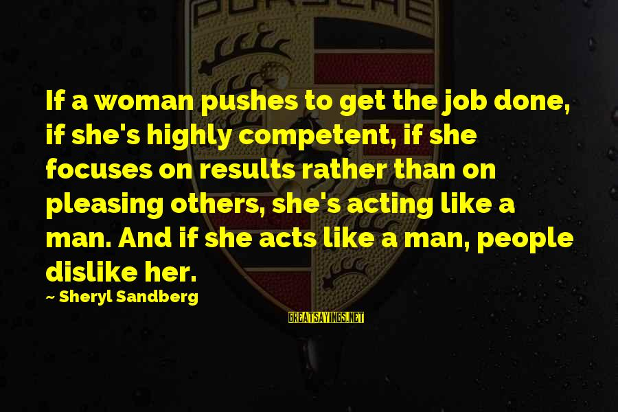 Dislike My Job Sayings By Sheryl Sandberg: If a woman pushes to get the job done, if she's highly competent, if she