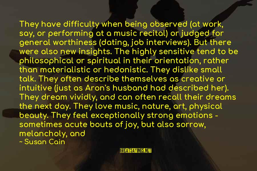 Dislike My Job Sayings By Susan Cain: They have difficulty when being observed (at work, say, or performing at a music recital)