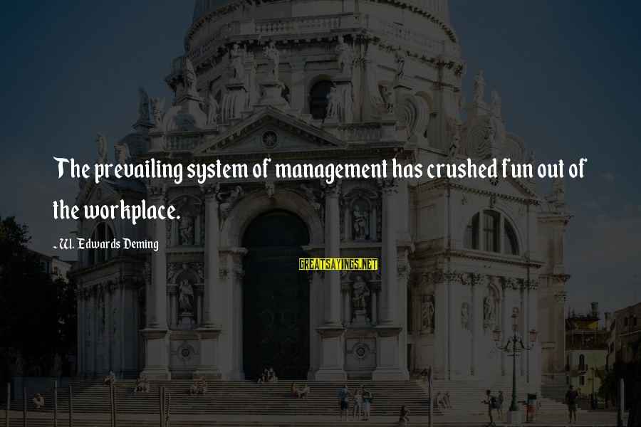 Dislike My Job Sayings By W. Edwards Deming: The prevailing system of management has crushed fun out of the workplace.