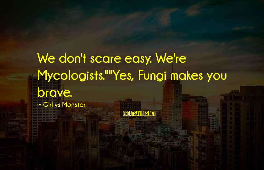 """Disney Brave Sayings By Girl Vs Monster: We don't scare easy. We're Mycologists.""""""""Yes, Fungi makes you brave."""