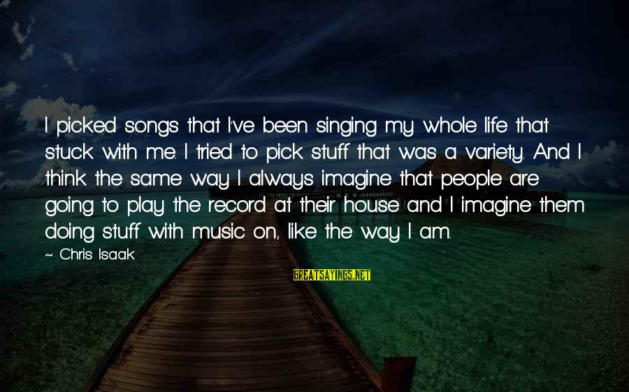 Disney Villain Sayings By Chris Isaak: I picked songs that I've been singing my whole life that stuck with me. I