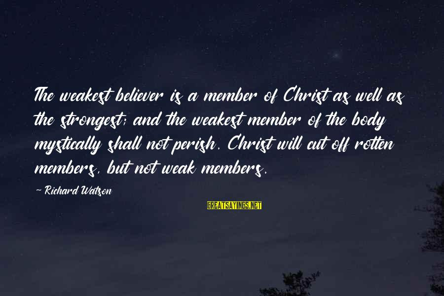 Disney Villain Sayings By Richard Watson: The weakest believer is a member of Christ as well as the strongest; and the