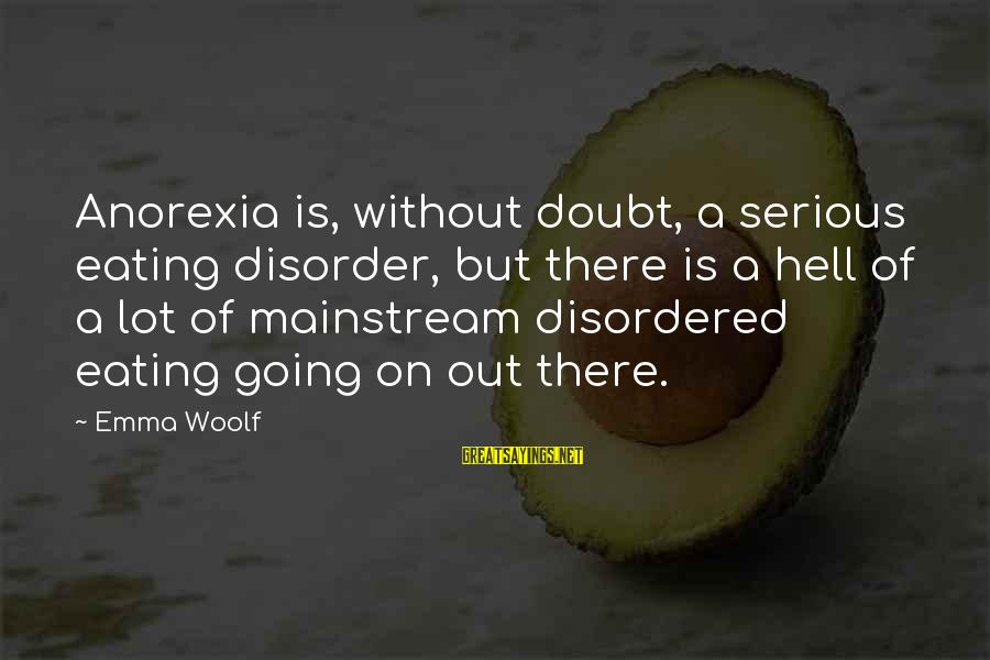 Disordered Eating Sayings By Emma Woolf: Anorexia is, without doubt, a serious eating disorder, but there is a hell of a