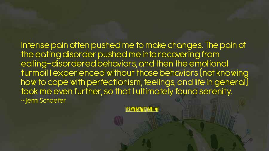 Disordered Eating Sayings By Jenni Schaefer: Intense pain often pushed me to make changes. The pain of the eating disorder pushed