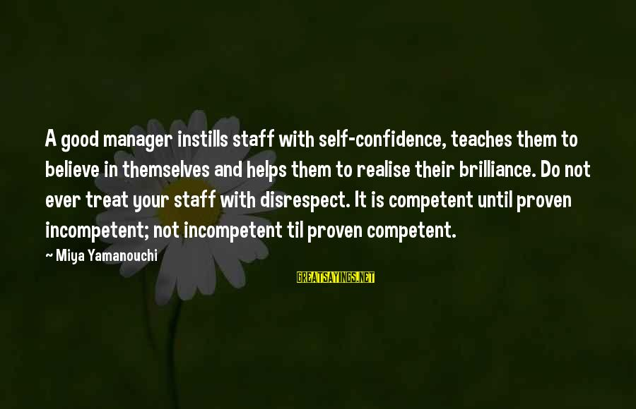 Disrespect In The Workplace Sayings By Miya Yamanouchi: A good manager instills staff with self-confidence, teaches them to believe in themselves and helps