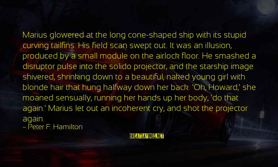 Disruptor Sayings By Peter F. Hamilton: Marius glowered at the long cone-shaped ship with its stupid curving tailfins. His field scan