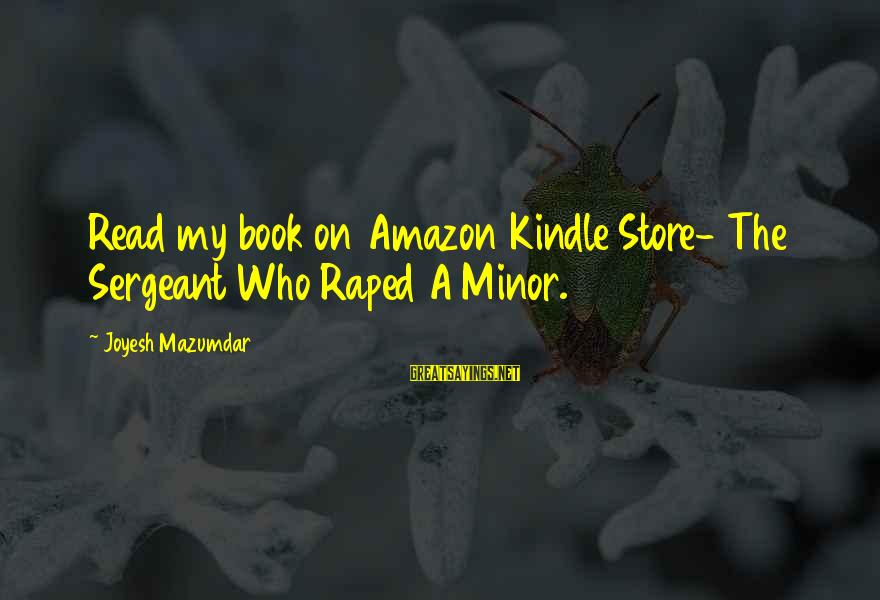Dissimilars Sayings By Joyesh Mazumdar: Read my book on Amazon Kindle Store- The Sergeant Who Raped A Minor.