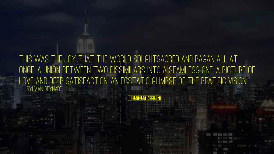 Dissimilars Sayings By Sylvain Reynard: This was the joy that the world soughtsacred and pagan all at once. A union