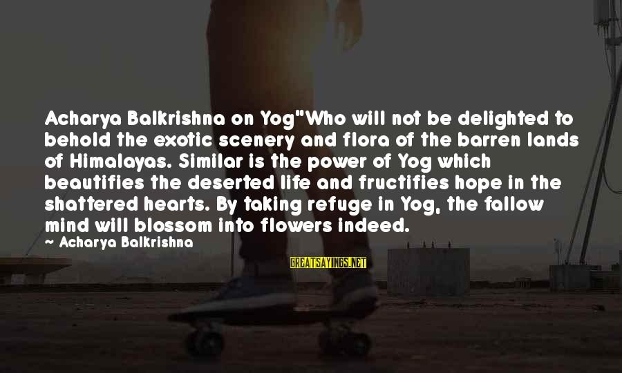 "Distance Doesn't Matter In Love Sayings By Acharya Balkrishna: Acharya Balkrishna on Yog""Who will not be delighted to behold the exotic scenery and flora"