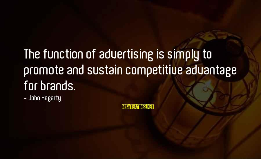 Distance Doesn't Matter In Love Sayings By John Hegarty: The function of advertising is simply to promote and sustain competitive advantage for brands.
