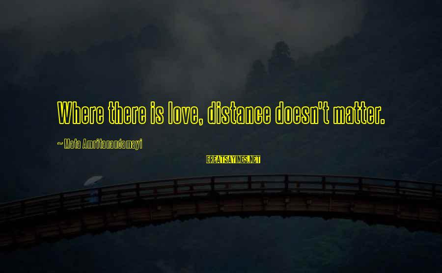Distance Doesn't Matter In Love Sayings By Mata Amritanandamayi: Where there is love, distance doesn't matter.
