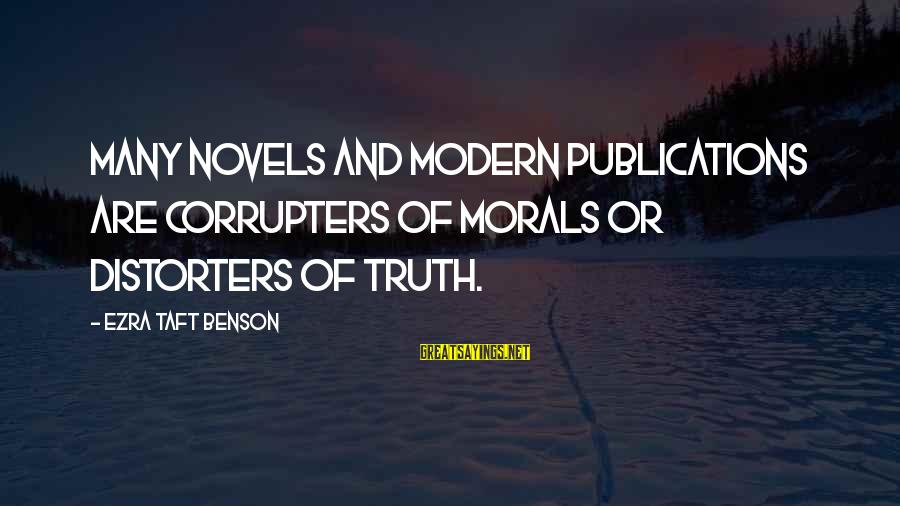 Distorters Sayings By Ezra Taft Benson: Many novels and modern publications are corrupters of morals or distorters of truth.