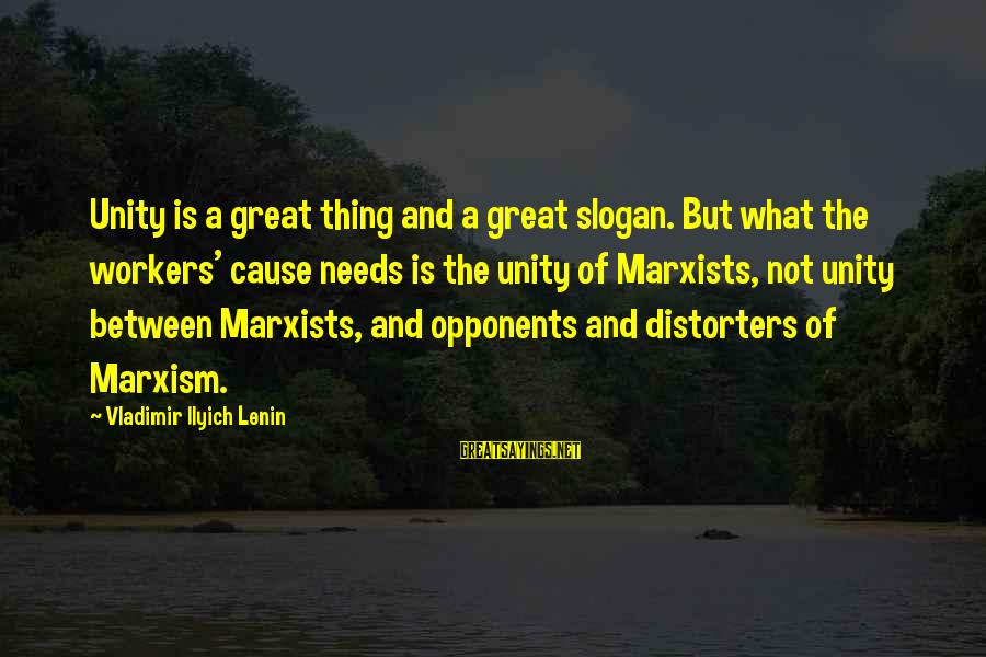 Distorters Sayings By Vladimir Ilyich Lenin: Unity is a great thing and a great slogan. But what the workers' cause needs