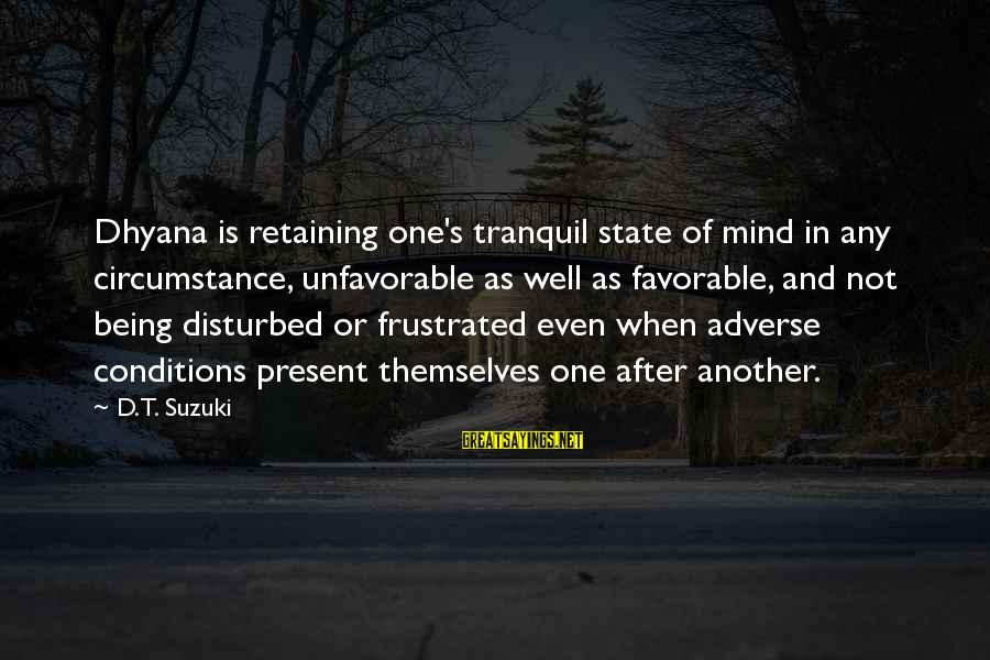 Disturbed Mind Sayings By D.T. Suzuki: Dhyana is retaining one's tranquil state of mind in any circumstance, unfavorable as well as