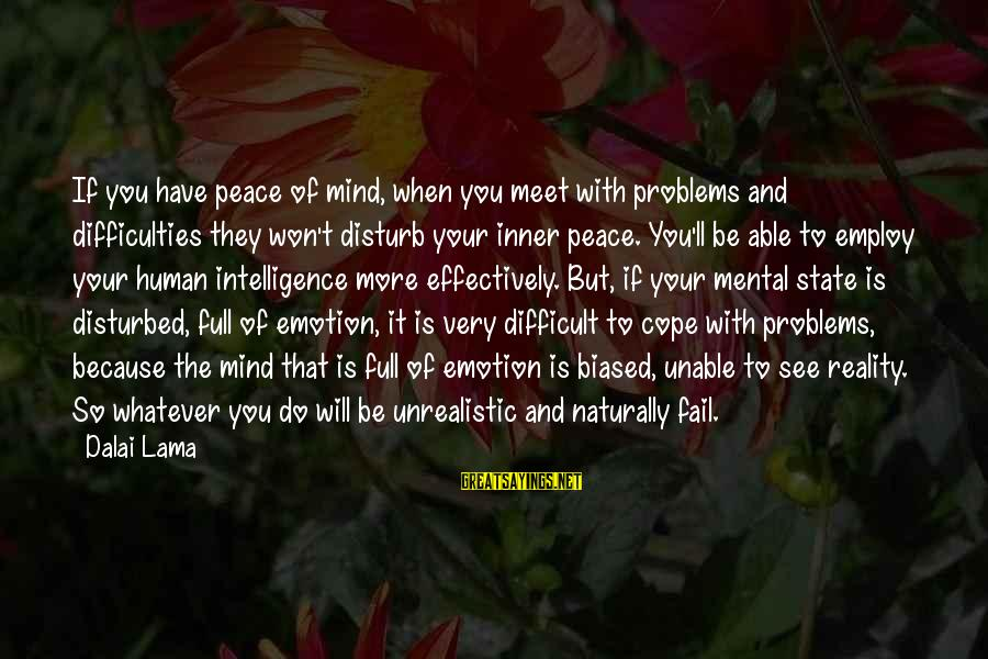 Disturbed Mind Sayings By Dalai Lama: If you have peace of mind, when you meet with problems and difficulties they won't