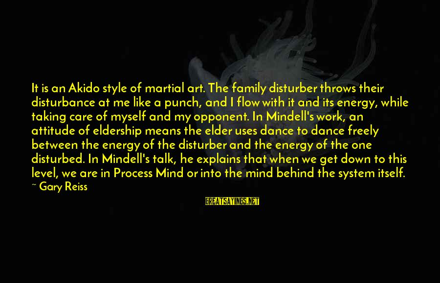 Disturbed Mind Sayings By Gary Reiss: It is an Akido style of martial art. The family disturber throws their disturbance at