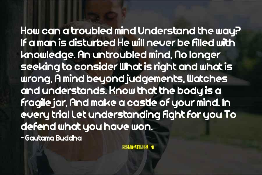 Disturbed Mind Sayings By Gautama Buddha: How can a troubled mind Understand the way? If a man is disturbed He will