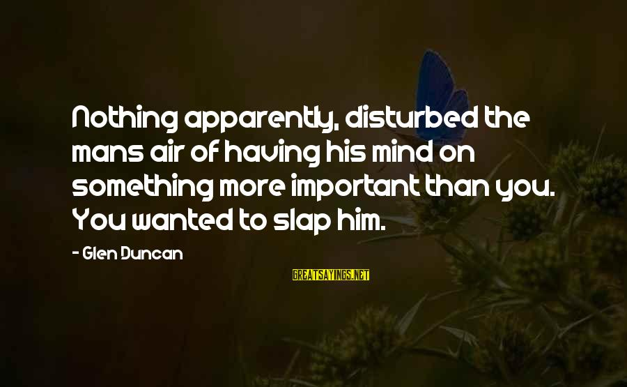 Disturbed Mind Sayings By Glen Duncan: Nothing apparently, disturbed the mans air of having his mind on something more important than