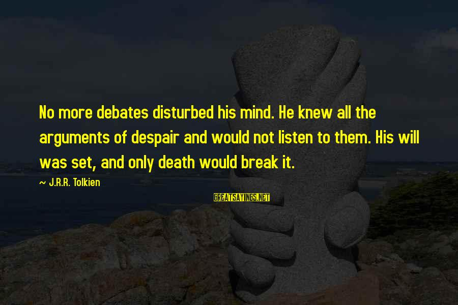 Disturbed Mind Sayings By J.R.R. Tolkien: No more debates disturbed his mind. He knew all the arguments of despair and would