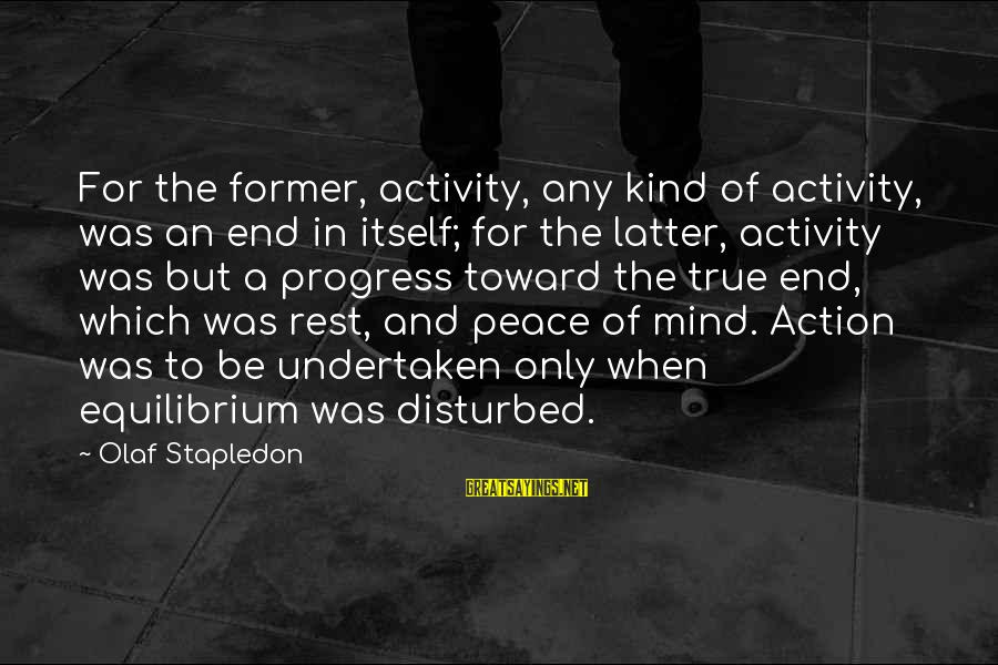 Disturbed Mind Sayings By Olaf Stapledon: For the former, activity, any kind of activity, was an end in itself; for the