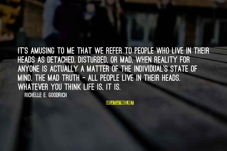 Disturbed Mind Sayings By Richelle E. Goodrich: It's amusing to me that we refer to people who live in their heads as