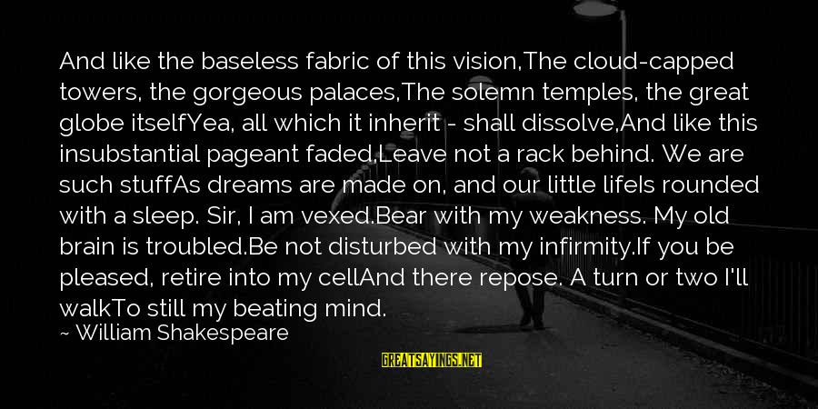 Disturbed Mind Sayings By William Shakespeare: And like the baseless fabric of this vision,The cloud-capped towers, the gorgeous palaces,The solemn temples,