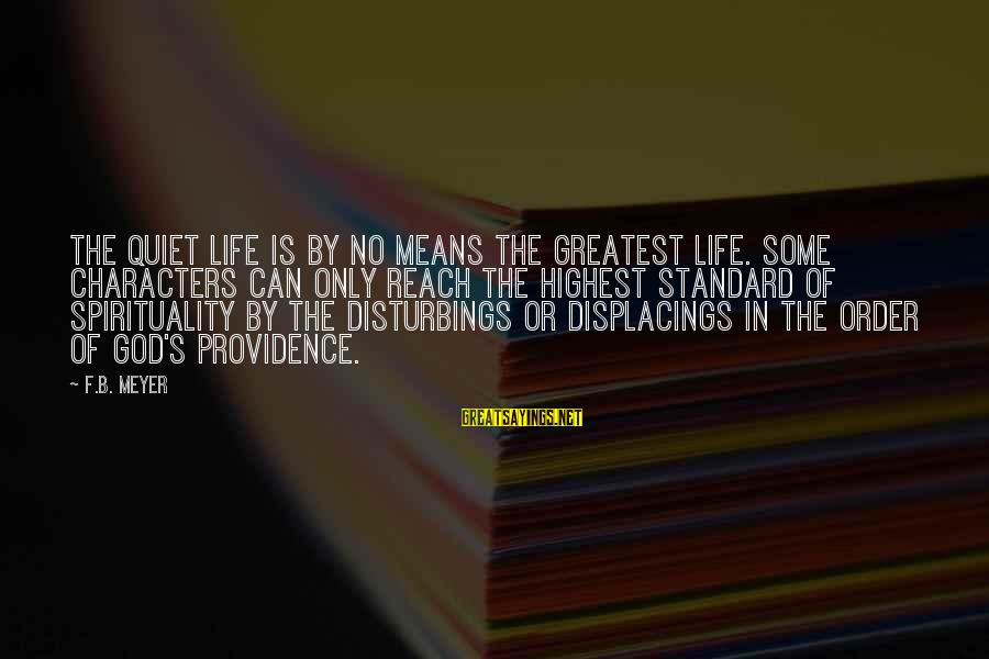 Disturbings Sayings By F.B. Meyer: The quiet life is by no means the greatest life. Some characters can only reach