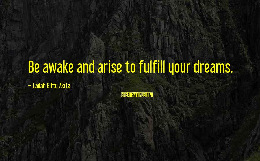 Disturbings Sayings By Lailah Gifty Akita: Be awake and arise to fulfill your dreams.