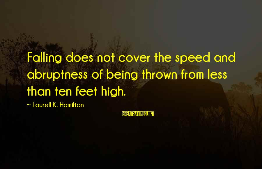 Disturbings Sayings By Laurell K. Hamilton: Falling does not cover the speed and abruptness of being thrown from less than ten