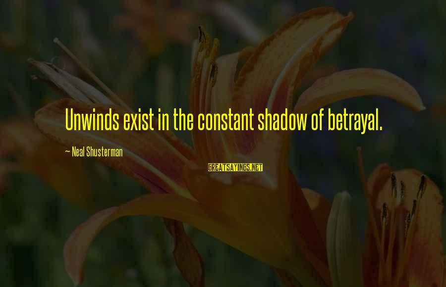Disturbings Sayings By Neal Shusterman: Unwinds exist in the constant shadow of betrayal.