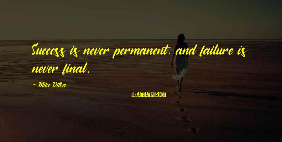 Ditka Sayings By Mike Ditka: Success is never permanent, and failure is never final.