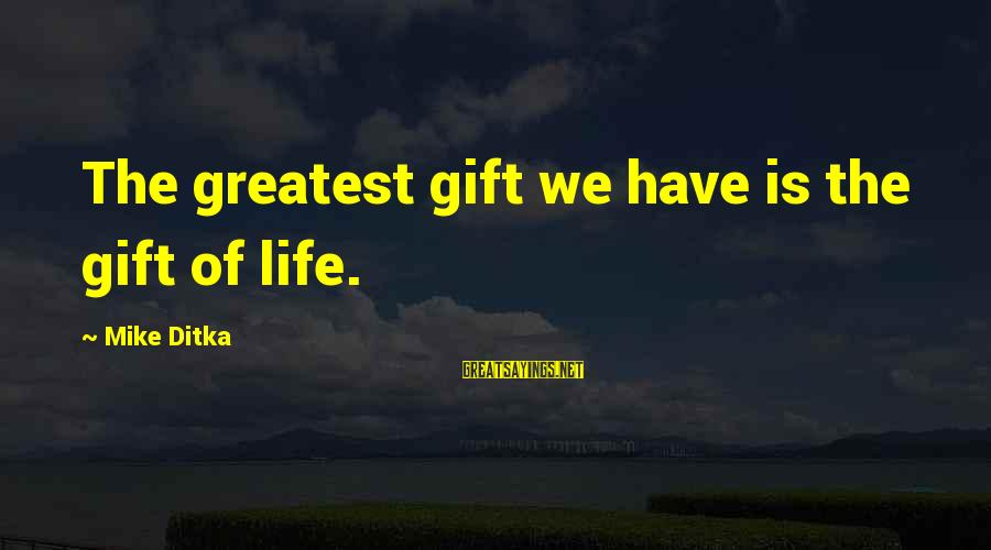 Ditka Sayings By Mike Ditka: The greatest gift we have is the gift of life.