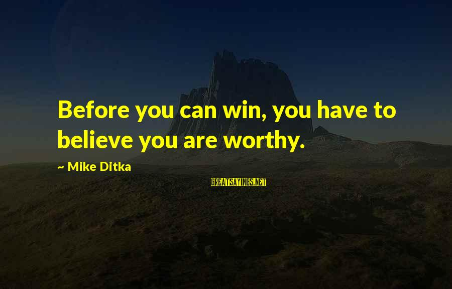 Ditka Sayings By Mike Ditka: Before you can win, you have to believe you are worthy.