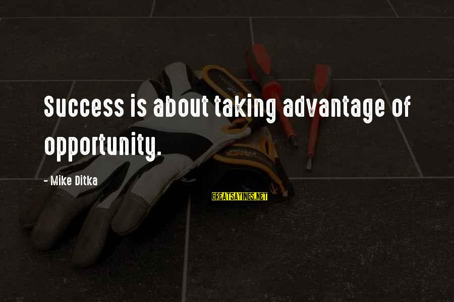 Ditka Sayings By Mike Ditka: Success is about taking advantage of opportunity.