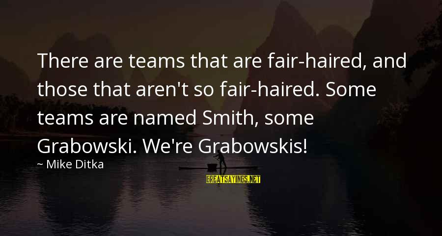 Ditka Sayings By Mike Ditka: There are teams that are fair-haired, and those that aren't so fair-haired. Some teams are