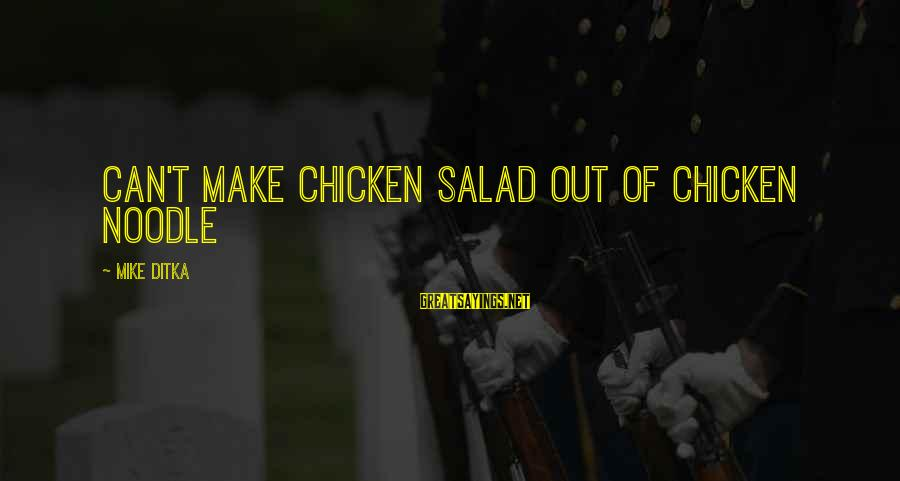 Ditka Sayings By Mike Ditka: Can't make chicken salad out of chicken noodle