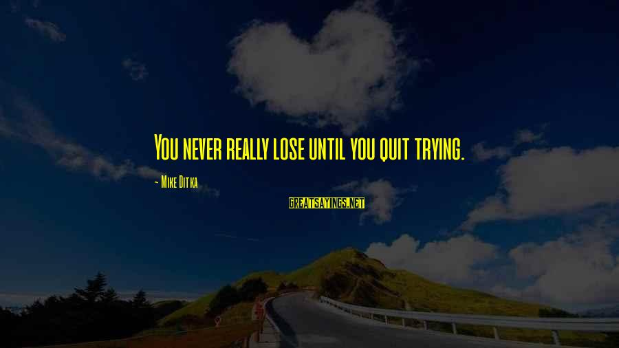 Ditka Sayings By Mike Ditka: You never really lose until you quit trying.