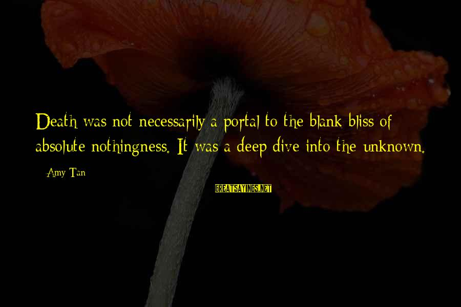Dive Too Deep Sayings By Amy Tan: Death was not necessarily a portal to the blank bliss of absolute nothingness. It was