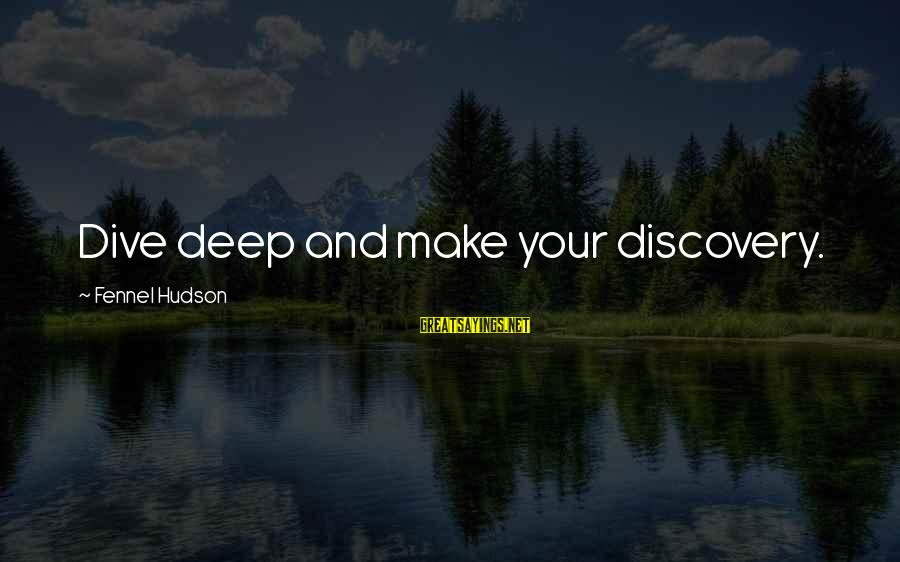 Dive Too Deep Sayings By Fennel Hudson: Dive deep and make your discovery.