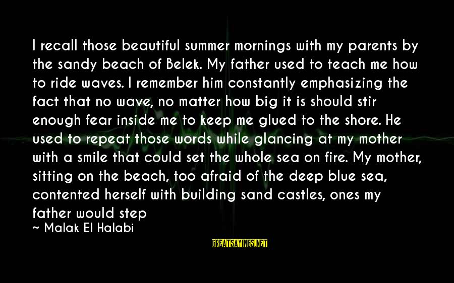 Dive Too Deep Sayings By Malak El Halabi: I recall those beautiful summer mornings with my parents by the sandy beach of Belek.