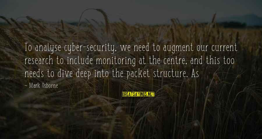 Dive Too Deep Sayings By Mark Osborne: To analyse cyber-security, we need to augment our current research to include monitoring at the