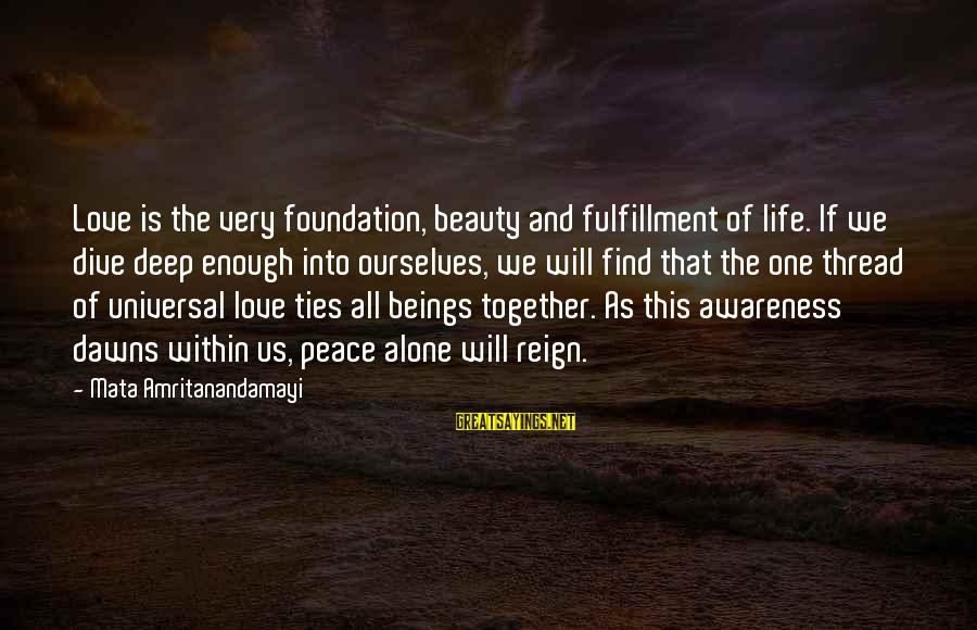 Dive Too Deep Sayings By Mata Amritanandamayi: Love is the very foundation, beauty and fulfillment of life. If we dive deep enough
