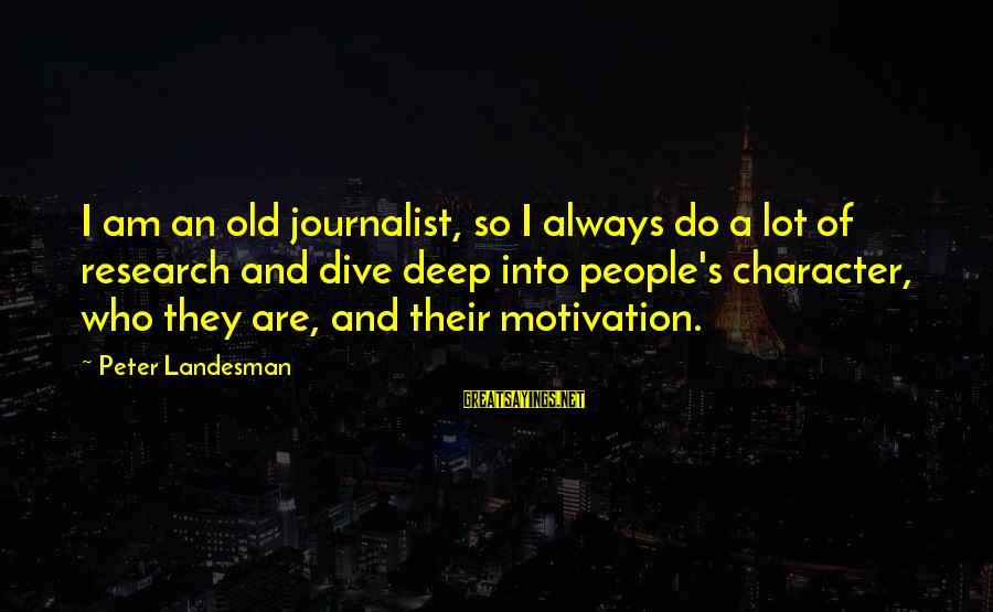 Dive Too Deep Sayings By Peter Landesman: I am an old journalist, so I always do a lot of research and dive