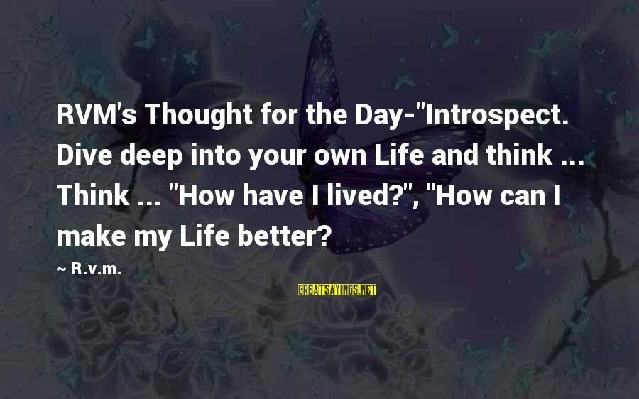 """Dive Too Deep Sayings By R.v.m.: RVM's Thought for the Day-""""Introspect. Dive deep into your own Life and think ... Think"""