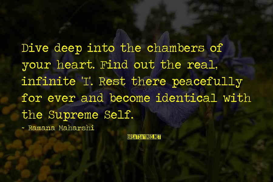 Dive Too Deep Sayings By Ramana Maharshi: Dive deep into the chambers of your heart. Find out the real, infinite 'I'. Rest