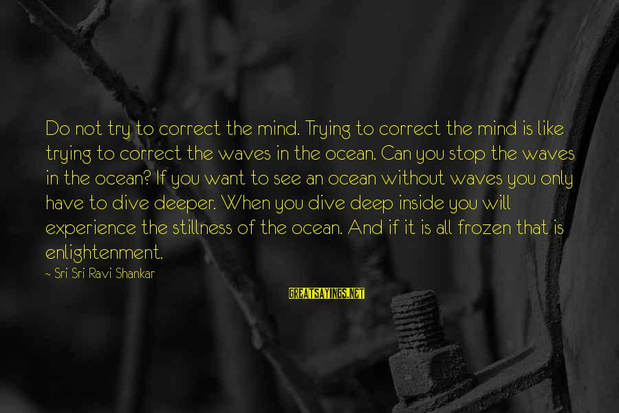 Dive Too Deep Sayings By Sri Sri Ravi Shankar: Do not try to correct the mind. Trying to correct the mind is like trying