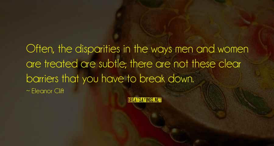 Divergent Movie Sayings By Eleanor Clift: Often, the disparities in the ways men and women are treated are subtle; there are