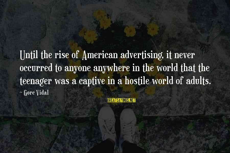 Divergent Movie Sayings By Gore Vidal: Until the rise of American advertising, it never occurred to anyone anywhere in the world