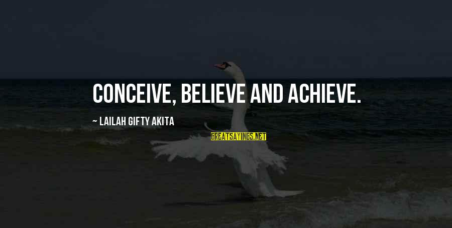 Divergent Movie Sayings By Lailah Gifty Akita: Conceive, believe and achieve.